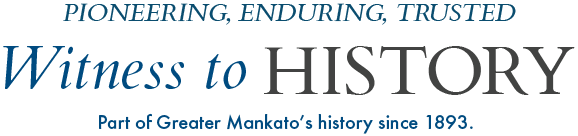 Witness to History: Part of Greater Mankato's history since 1893.